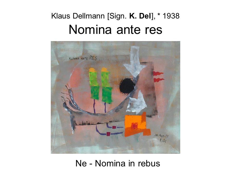 Klaus Dellmann [Sign. K. Del], * 1938 Nomina ante res